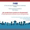 Foro Público: ¿Se Puede Hacer Justicia En Guatemala?