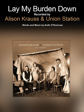Alison Krauss & Union Station - Lay My Burden Down