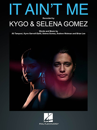 Kygo and Selena Gomez: It Ain't Me