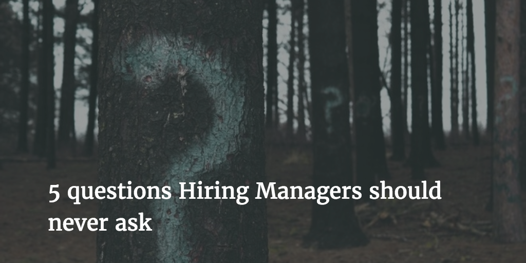 Five questions hiring managers should never ask