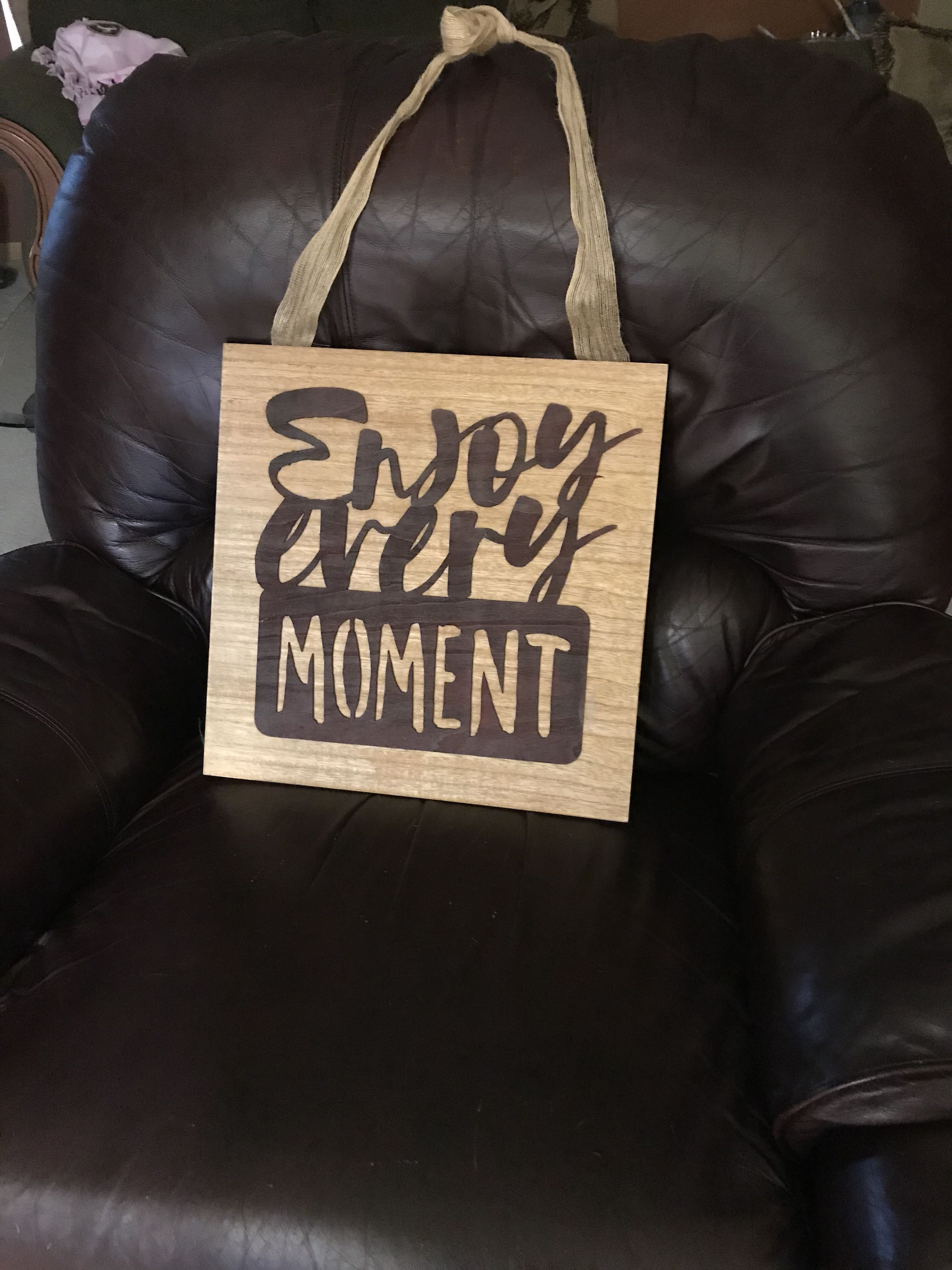 Very cute sign says enjoy every moment