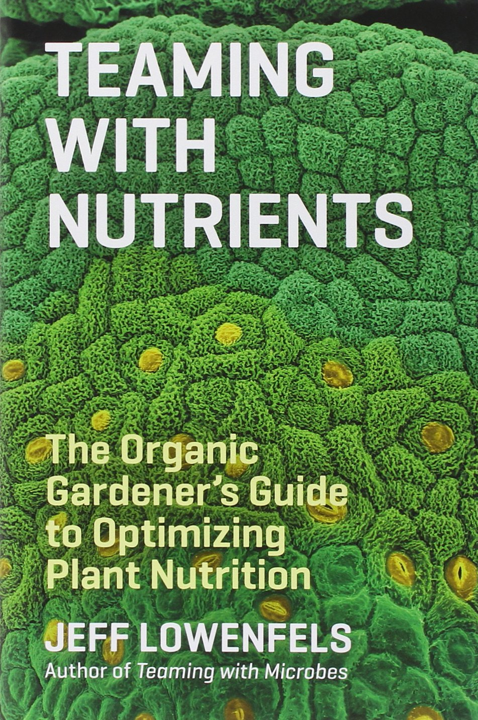 teaming-with-nutrients-the-organic-gardeners-guide-to-optimizing-plant-nutrition_3229014