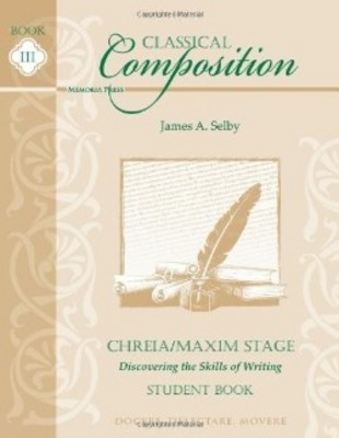 Classical Composition III: Chreia-Maxim Stage Student Book