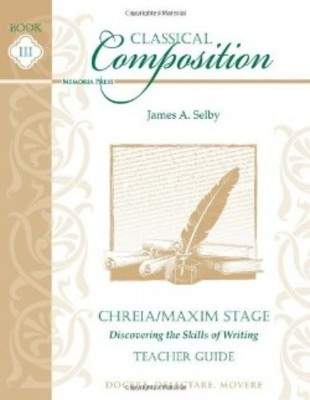 Classical Composition III: Chreia-Maxim Teacher Guide