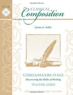 Classical Composition III: Chreia-Maxim Teacher Guide