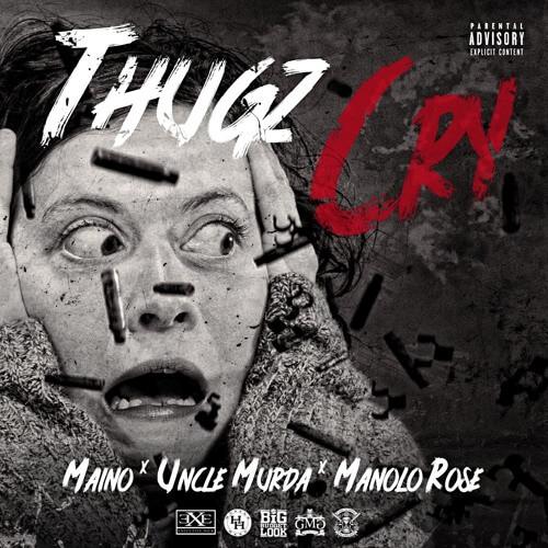 Maino & Uncle Murda - Thugz Cry Feat. Manolo Rose