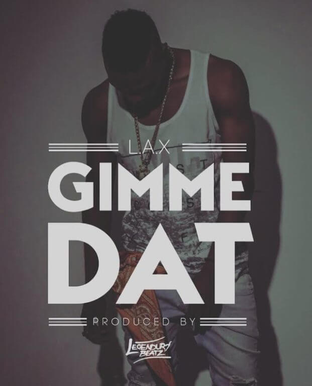 L.A.X – Gimme Dat (Prod. Legendury Beatz) [New Song]