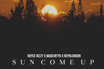 Royce Rizzy - Sun Come Up f/ Madeintyo & NephLon Don