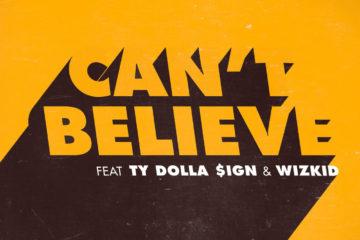 Kranium - Can't Believe Feat. Ty Dolla Sign & Wizkid