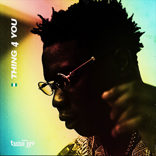 Tunji Ige - Thing 4 You [New Song]