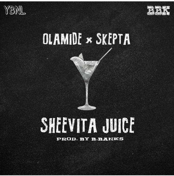 Olamide & Skepta – Sheevita Juice [New Song]