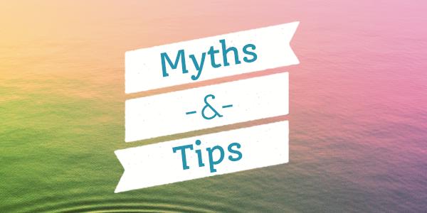 Myths & Tips