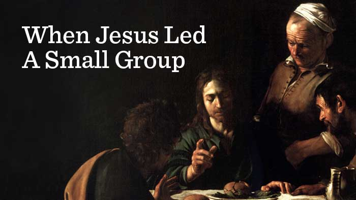 When Jesus Led A Small Group