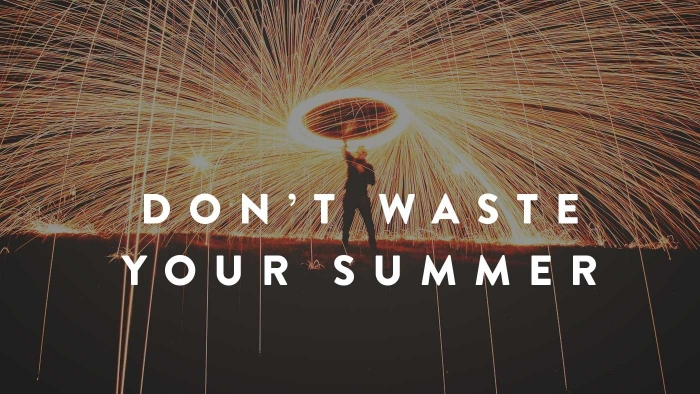 Dont Waste Your Summer 700X394