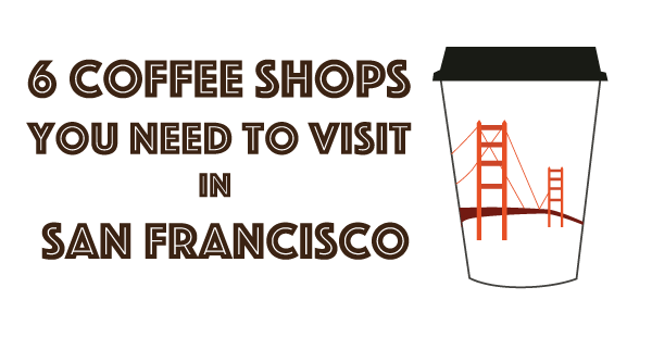 6 coffee shops you need to visit in San Francisco