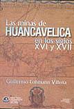 LAS MINAS DE HUANCAVELICA EN LOS SIGLOS XVI Y XVII