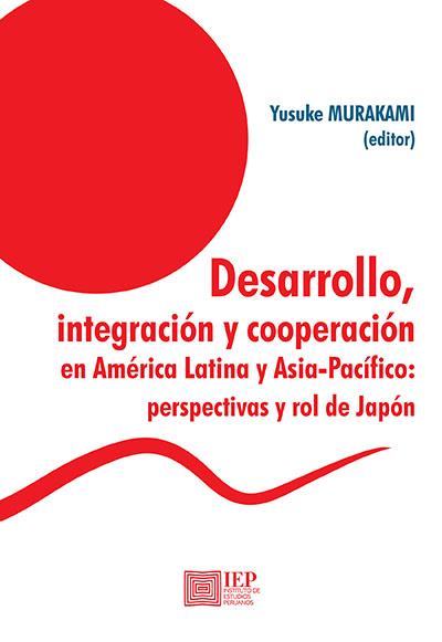 Desarrollo, integración y cooperación en América Latina y Asia-Pacífico: Perspectivas y rol de Japón