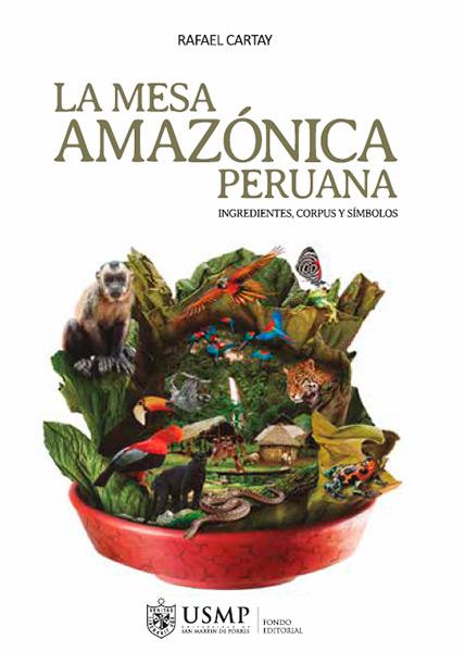 La mesa amazónica peruana. Ingredientes, corpus y símbolos: Rafael ...