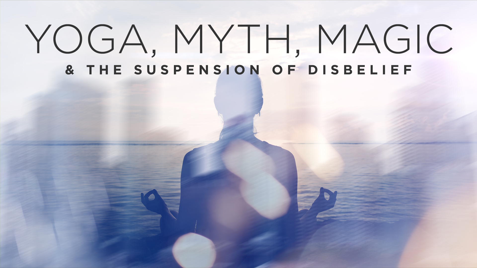 Yoga, Myth, Magic, and the Suspension of Disbelief