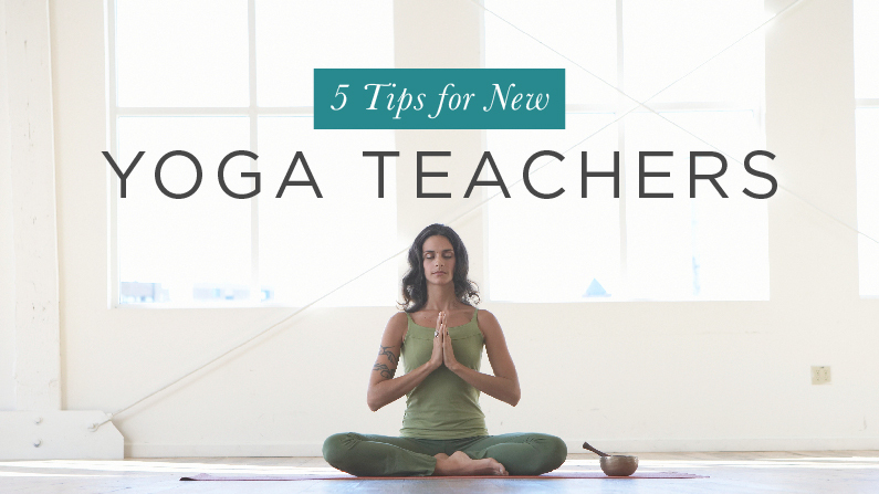 5 Tips for New Yoga Teachers Yoga International