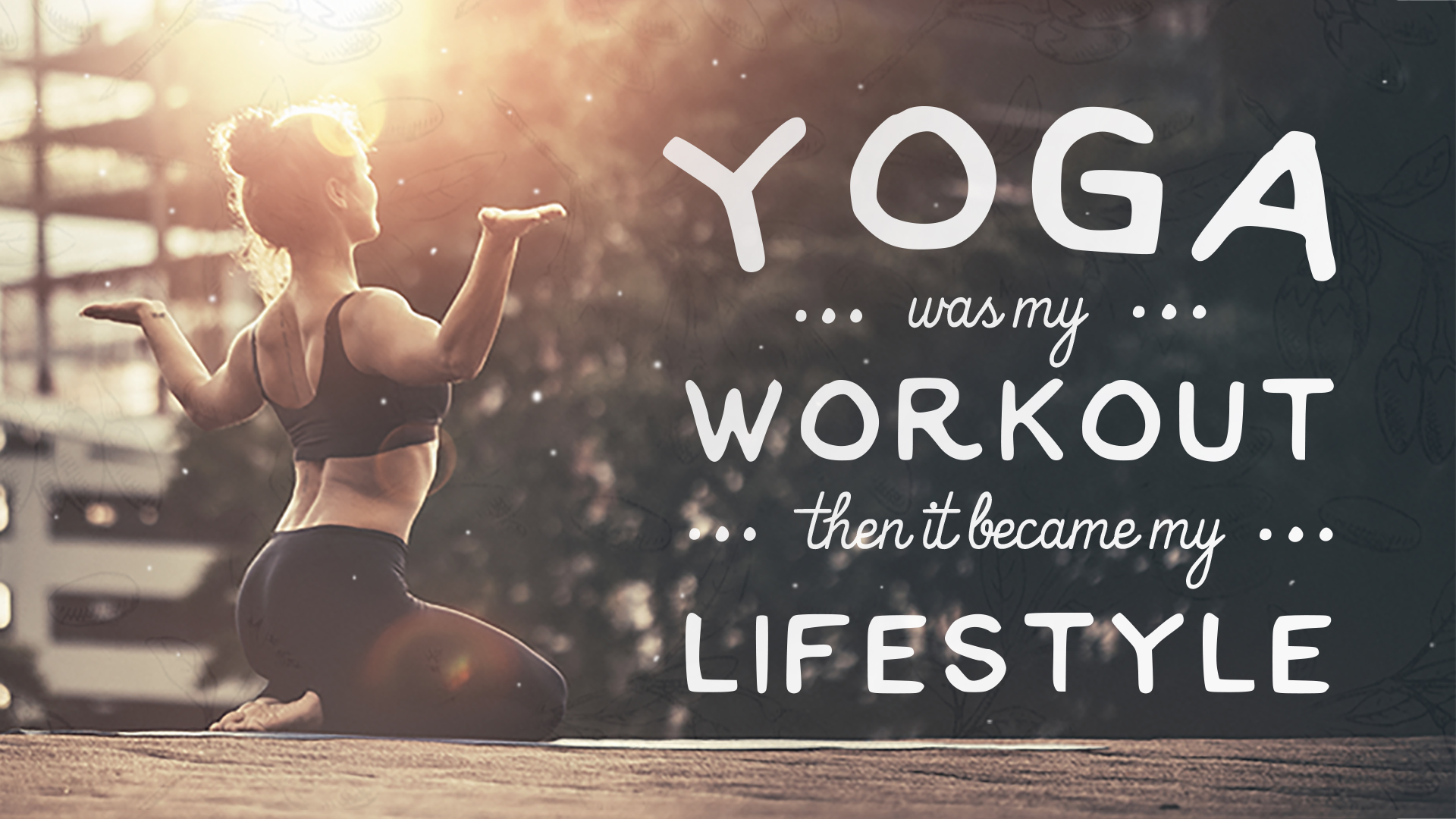 Yoga Was My Workout, Then It Became My Lifestyle