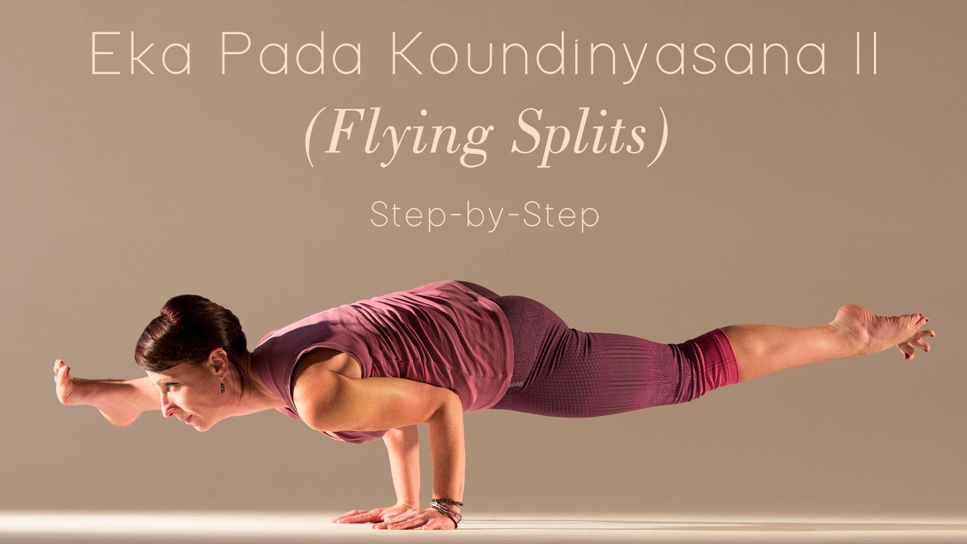 Eka Pada Koundinyasana II Flying Splits Step By
