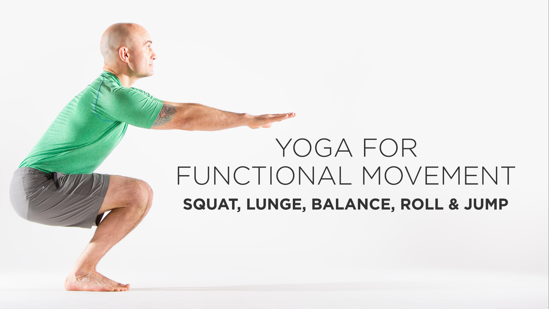 Yoga for Functional Movement: Squat, Lunge, Balance, Roll & Jump