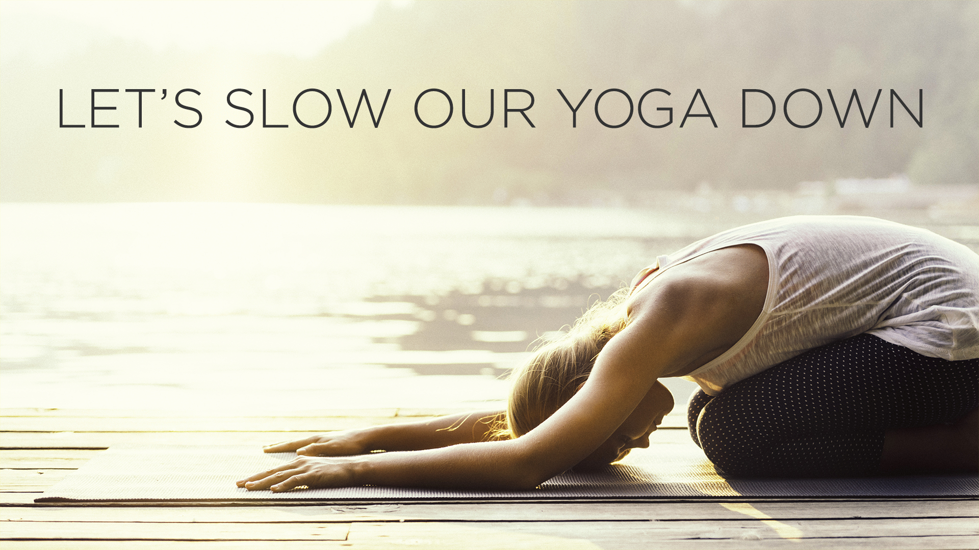 Let's Slow Our Yoga Down
