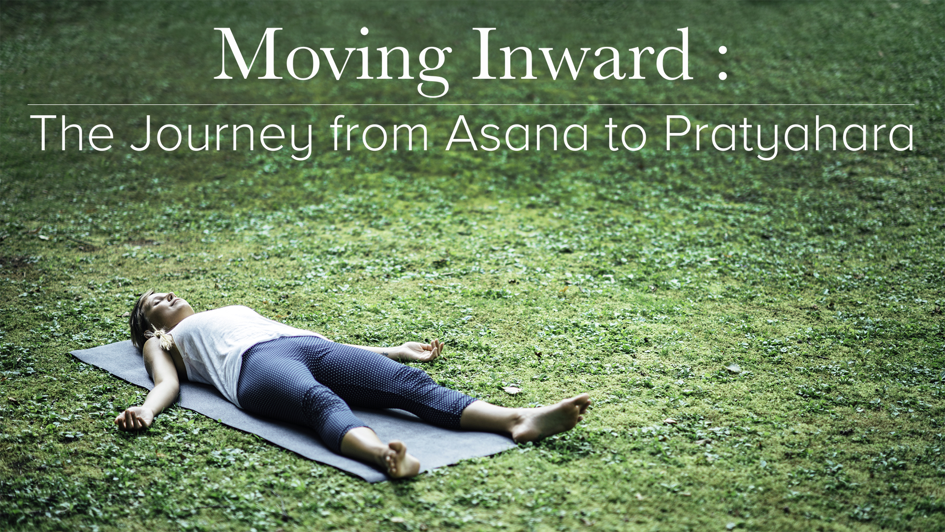 Moving Inward The Journey From Asana To Pratyahara