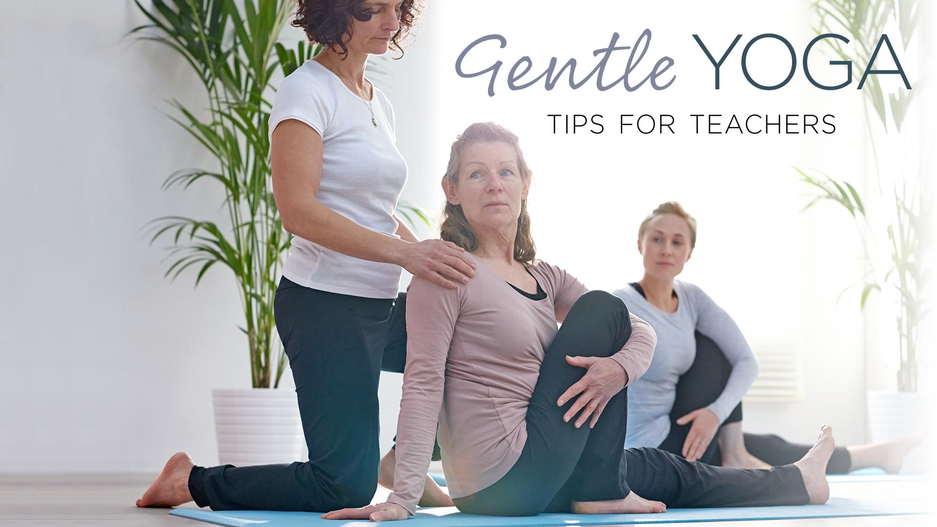 Gentle Yoga Tips For Teachers