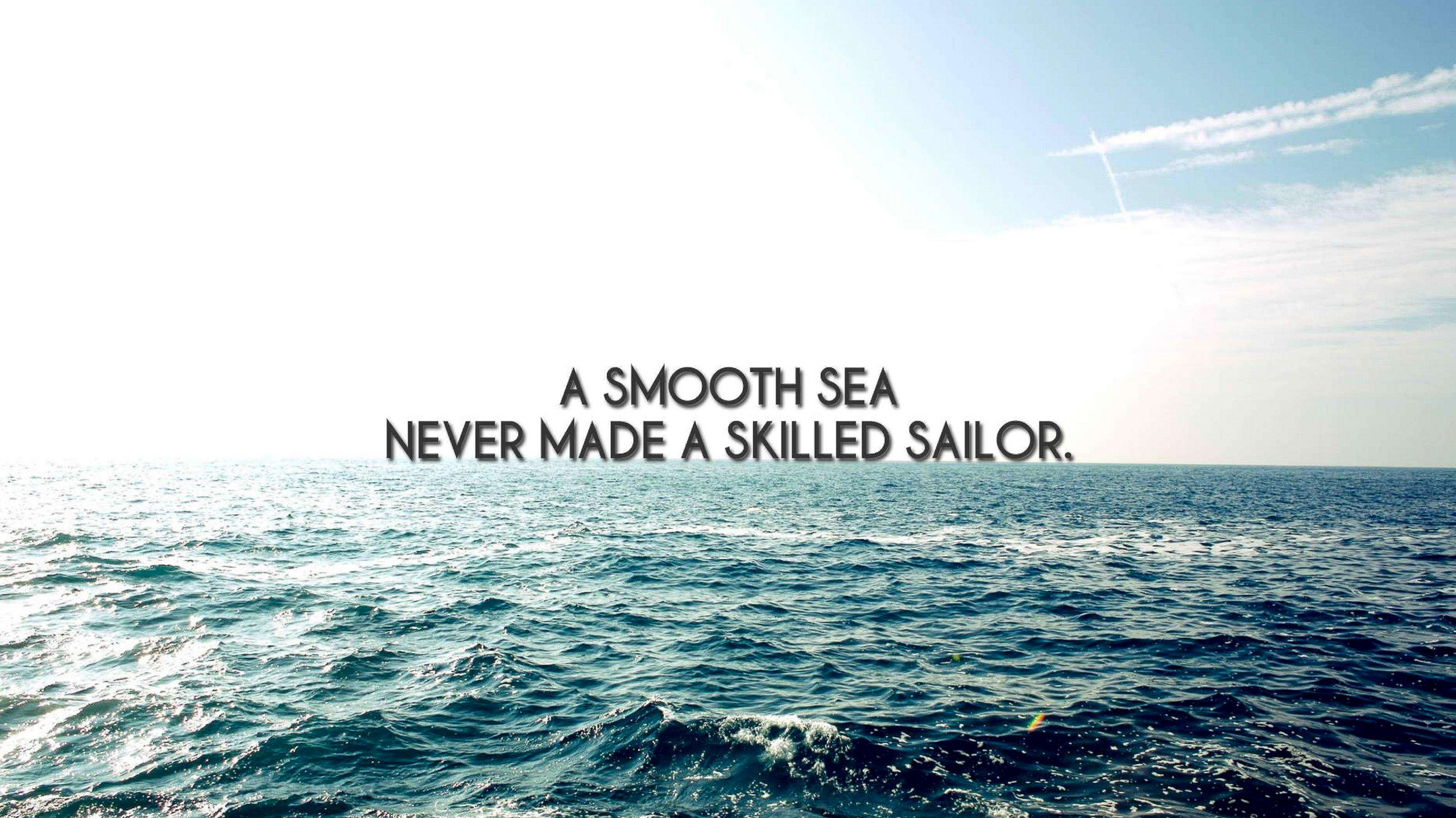 http://s3.amazonaws.com/images.horgandesignbuild.com/blog/A-smooth-sea-never-made-a-skilled-sailor.jpg