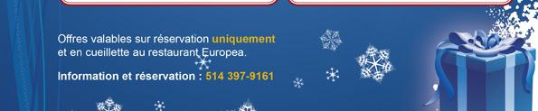 Offres valables sur réservation uniquement et en cueillette au restaurant Europea. Information et réservation: 514 397-9161