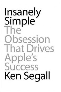 Ken Segall - Insanely Simple: The Obsession That Drives Apple's Success