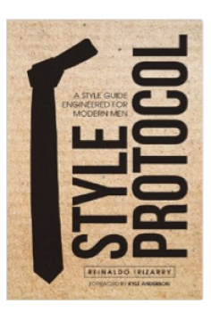 by Reinaldo Irizarry - Style Protocol: A Style Guide Engineered for Modern Men