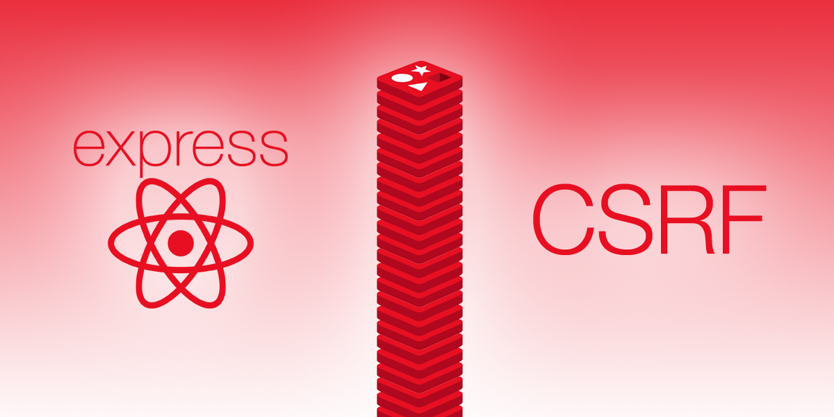 Protecting Universal React Applications Against CSRF With Express Sessions
