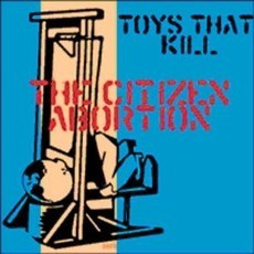 CD TOYS THAT KILL - THE CITIZEN ABORTION