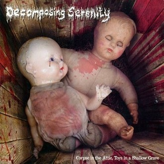 "DECOMPOSING SERENITY""Corpse in the attic.Toysin a swallow grave"" 7""EP"