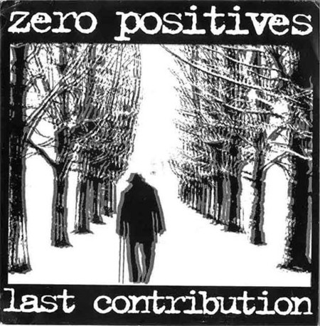 "ZERO POSITIVES ""Last contribution"" 7""EP"