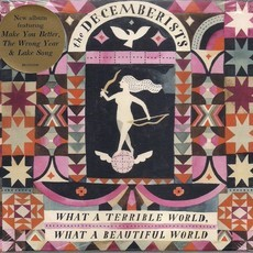 CD THE DECEMBERISTS - WHAT A TERRIBLE WORLD, WHAT A BEAUTIFUL WORLD