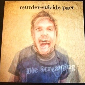 MURDER-SUICIDE PACT - Die Screaming LP