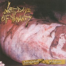 LAST DAYS OF HUMANITY Putrefaction In Progress CD