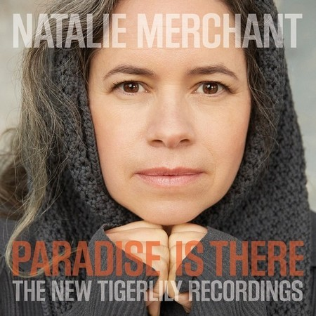 CD NATALIE MERCHANT ‎- PARADISE IS THERE: THE NEW TIGERLILY RECORDING