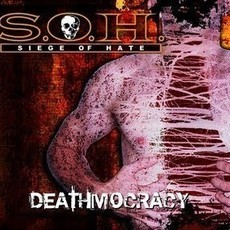 S.O.H. Siege of Hate - Deathmocracy CD
