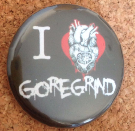 I love Goregrind Button