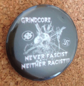 Grindcore Never Fascist Neither Racist Button