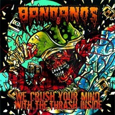 BANDANOS We crush your mind with the thrash inside CD