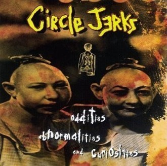 CIRCLE JERKS - Oddities abnormalities and Curiosities CD