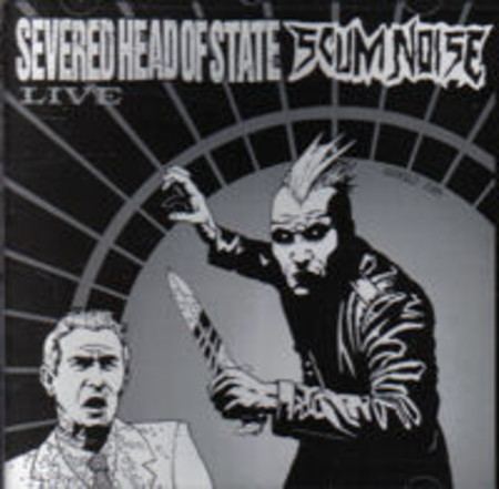 SEVERED HEAD OF STATE / SCUM NOISE Split CD