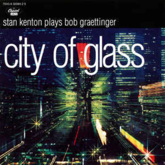CD STAN KENTON - CITY OF GLASS: PLAYS BOB GRAETTINGER (USADO/IMP)