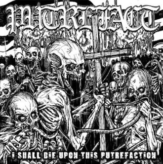PUTREFACTION / I Shall Die upon This Putrefaction (MCD)